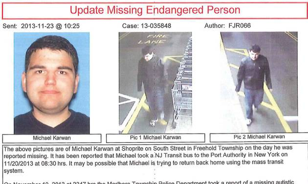 This Nov. 23, 2013 poster provided by the Monmouth County Prosecutor's Office shows Michael Karwan, an autistic New Jersey teenager authorities have been searching for since he vanished Nov. 19 from his home in Marlboro, N.J. The search for the 19-year-old is widening to upstate New York where the Monmouth County Prosecutor's Office says Karwan  may have accidentally traveled. (AP Photo/Monmouth County Prosecutor's Office)