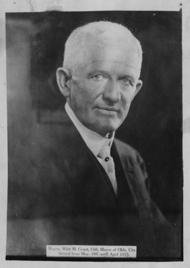 "OKLAHOMA CITY MAYOR / WHIT M. GRANT / 15TH MAYOR OF OKLAHOMA CITY / UNITED STATES COMMISSIONER: Portrait of Whit M. Grant with caption: ""Mayor, Whit M. Grant, 15th Mayor of Okla. City. Served from May 1911 until April 1915."" Photo's date and photographer are unknown."