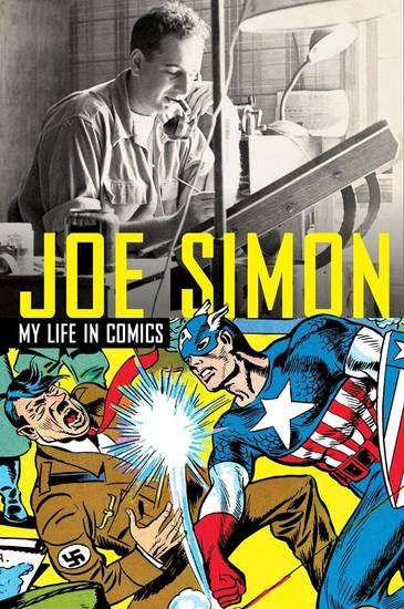 "The cover to Joe Simon's autobiography, ""Joe Simon: My Life in Comics,"" from Titan Publishing. Copyright 2011 Joseph H. Simon"