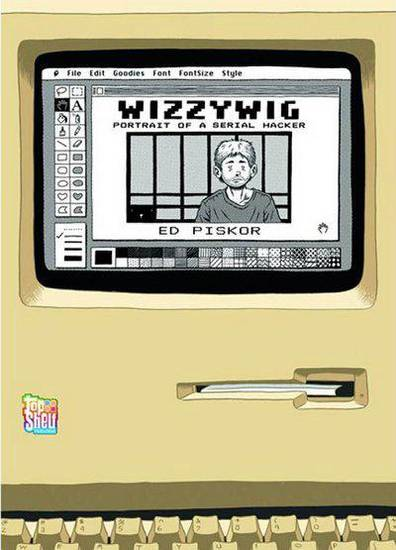 """Wizzywig: Portrait of a Serial Hacker."" Top Shelf. <strong></strong>"