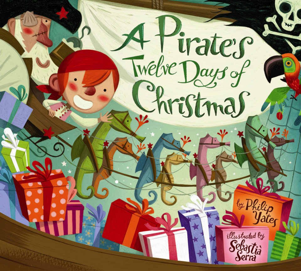 """A Pirate's Twelve Days of Christmas"" written by Philip Yates and illustrated by Sebastia Serra. Bookcover art provided. <strong></strong>"