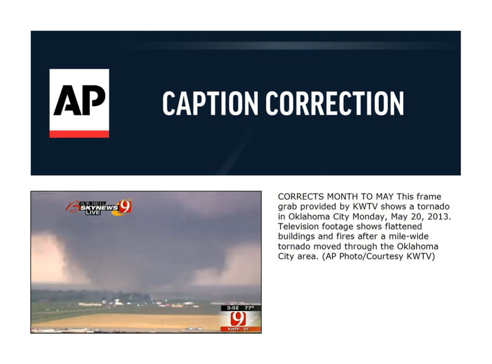 CORRECTS MONTH TO MAY This frame grab provided by KWTV shows a tornado in Oklahoma City Monday, May 20, 2013. Television footage shows flattened buildings and fires after a mile-wide tornado moved through the Oklahoma City area. (AP Photo/Courtesy KWTV)