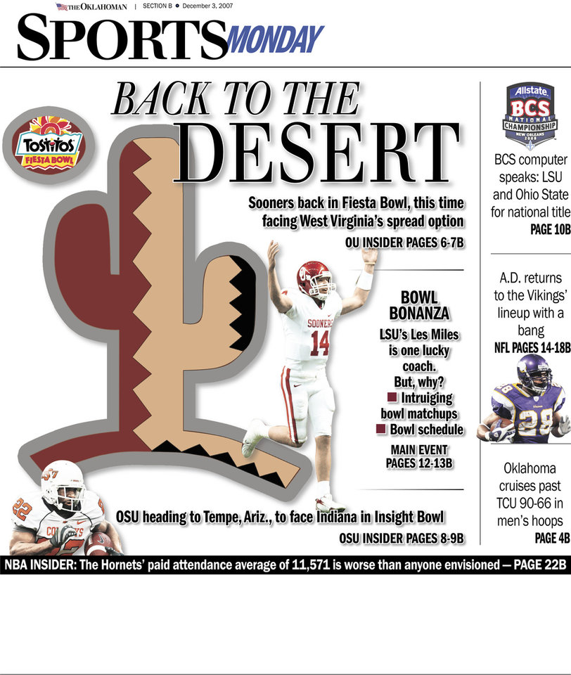 Photo - Back To The Desert GRAPHIC WITH PHOTOS (L-R Clockwise): 1) COLLEGE FOOTBALL BOWL GAME LOGO / BUG / GRAPHIC: Fiesta Bowl - 2007 2) (cactus) - GRAPHIC UNAVAILABLE 3) CELEBRATE, CELEBRATION: OU's Sam Bradford celebrates after a touchdown pas in the fourth quarter of the Big 12 Championship college football game between the University of Oklahoma Sooners (OU) and the University of Missouri Tigers (MU) at the Alamodome on Saturday, Dec. 1, 2007, in San Antonio, Tx.  By Bryan Terry,  The Oklahoman 4) (Allstate BCS Championship logo) - GRAPHIC UNAVAILABLE 5) Minnesota Vikings running back Adrian Peterson goes into the end zone with a touchdown during the second quarter against the Detroit Lions in an NFL football game Sunday, Dec. 2, 2007, in Minneapolis.  Minnesota won 42-10. (AP Photo/Tom Olmscheid) 6) BEDLAM / OSU / OU / COLLEGE FOOTBALL / OKLAHOMA STATE UNIVERSITY / UNIVERSITY OF OKLAHOMA: Oklahoma State's Dantrell Savage, left, carries the ball against Oklahoma in the second quarter of a football game in Norman, Okla., Saturday, Nov. 24, 2007. (AP Photo/Sue Ogrocki)