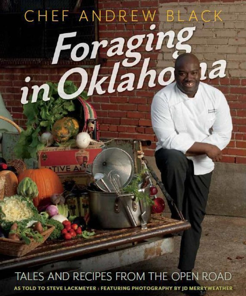 Foraging in Oklahoma will debut Saturday, May 19, with a signing by Chef Andrew Black and author Steve Lackmeyer at Flint, 15 N Robinson (the Colcord Hotel).