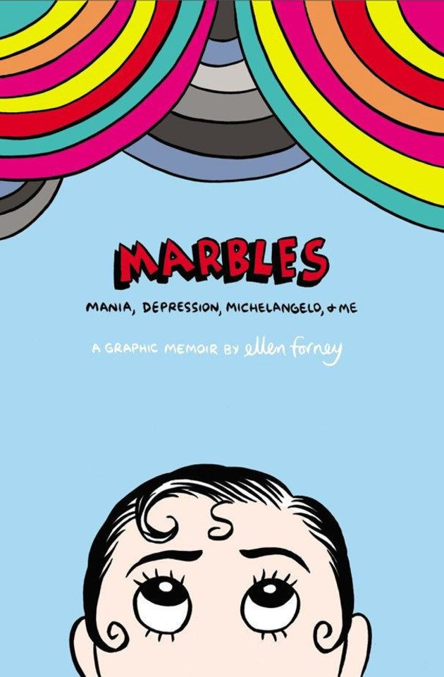 """Marbles: Mania, Depression, Michelangelo, and Me: A Graphic Memoir."" Gotham. <strong></strong>"