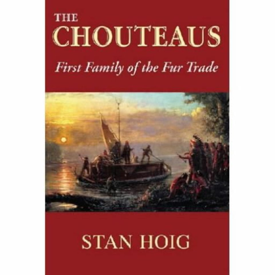 """The Chouteaus: First Family of the Fur Trade"" by  Stan  Hoig"
