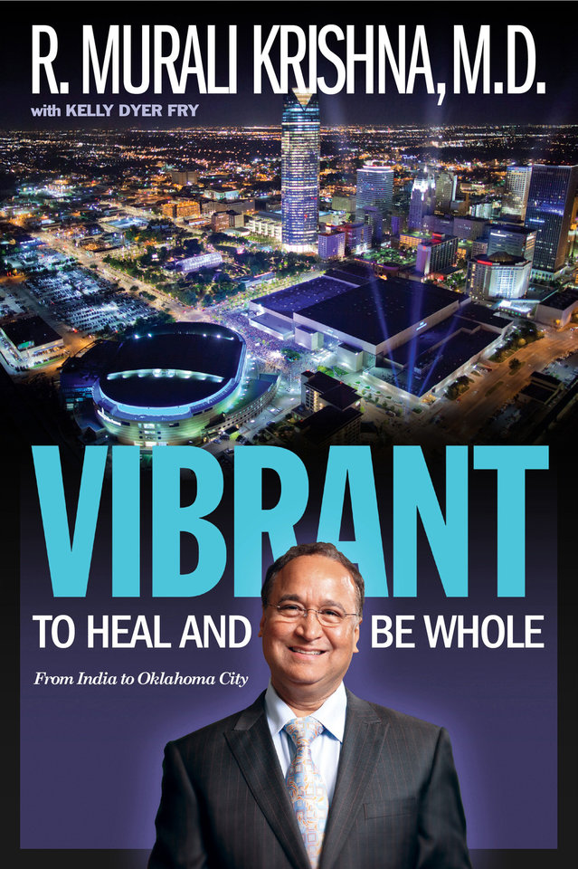 "The cover of ""VIBRANT: To Heal and Be Whole — From India to Oklahoma City,"" released earlier this month, is shown. Dr. R. Murali Krishna partnered with Kelly Dyer Fry, editor of The Oklahoman and vice president of news for OPUBCO Communications Group, to write the book, which focuses on his life and lessons learned. It is available in hardback and paperback at local bookstores and online, and also is available for electronic readers. PHOTO PROVIDED"