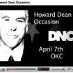 Howard Dean Occasion on YouTube.  Howard Dean is coming to Oklahoma City on Monday, April 7th.  Join us!  Community Photo By:  art  Submitted By:  darla, Oklahoma City