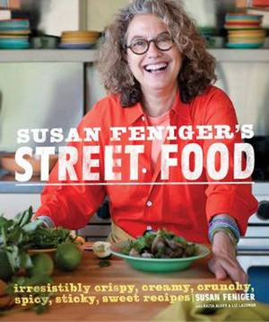 "Photo - ""Susan Feniger's Street Food: Irresistibly Crispy, Creamy, Crunchy, Spicy, Sticky, Sweet Recipes,"" by Susan Feniger with Kajsa Alger and Liz Lachman Clarkson Potter, $27.50. (MCT)"