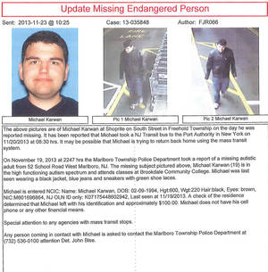 Photo - This Nov. 23, 2013 poster provided by the Monmouth County Prosecutor's Office shows Michael Karwan, an autistic New Jersey teenager authorities have been searching for since he vanished Nov. 19 from his home in Marlboro, N.J. The search for the 19-year-old is widening to upstate New York where the Monmouth County Prosecutor's Office says Karwan  may have accidentally traveled. (AP Photo/Monmouth County Prosecutor's Office)