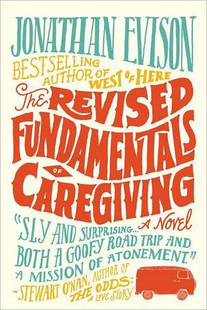 "Photo - ""The Revised Fundamentals of Caregiving"" by Jonathan Evison  <strong></strong>"