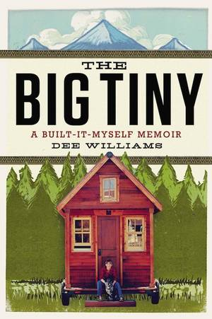 """Photo -  """"The Big Tiny: A Built-It-Myself Memoir"""" by Dee Williams  <strong></strong>"""