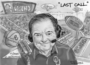 "Photo - ""LAST CALL"" GRAPHIC / CARTOON / ILLUSTRATION / DRAWING / BOB BARRY  / RADIO SPORTS ANNOUNCER / PLAY-BY-PLAY / RETIRE / RETIREMENT / UNIVERSITY OF OKLAHOMA / OU / OKLAHOMA STATE UNIVERSITY / OSU / COLLEGE FOOTBALL / COLLEGE BASKETBALL"