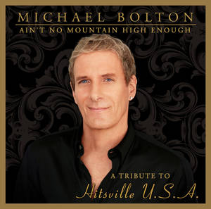 "Photo - This CD cover image released by Montaigne Records shows ""Ain't No Mountain High Enough: A Tribute to Hitsville U.S.A.,"" by Michael Bolton. (AP Photo/Montaigne Records)"