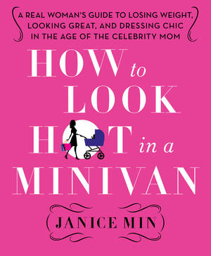 "Photo -   This book cover image released by St. Martin's Press shows ""How to Look Hot in a Minivan: A Real Woman's Guide to Losing Weight, Looking Great, and Dressing Chic in the Age of the Celebrity Mom,"" by Janice Min. (AP Photo/St. Martin's Press)"
