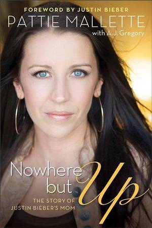 "Photo - This book cover image released by Revell Books shows ""Nowhere but Up: The Story of Justin Bieber's Mom,"" an autobiography by Pattie Mallette. The book was released on Sept. 18, 2012. (AP Photo/Revell)"