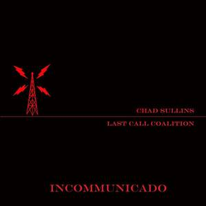 "Photo - Album cover for Chad Sullins and Last Call Coalition's ""Incommunicado."" IMAGE PROVIDED <strong></strong>"