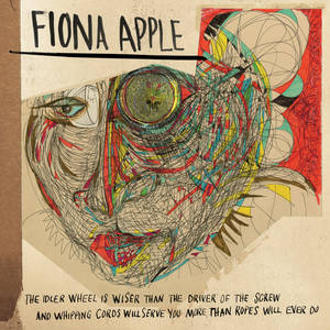 "Photo -   This CD cover image released by Epic Records shows the latest release by Fiona Apple, ""The Idler Wheel Is Wiser Than The Driver of The Screw And Whipping Cords Will Serve You More Than Ropes Will Ever Do."" (AP Photo/Epic Records)"