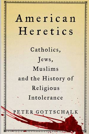 "Photo - ""American Heretics: Catholics, Jews, Muslims and the History of Religious Intolerance"" is by Peter Gottschalk. PHOTO PROVIDED <strong></strong>"