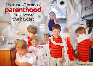 The first 40 years of parenthood are always the hardest.