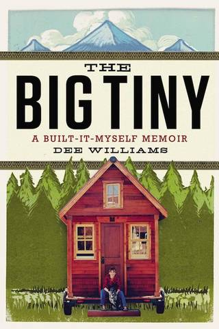 """The Big Tiny: A Built-It-Myself Memoir"" by Dee Williams"