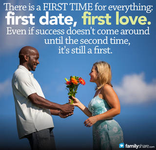 There is a first time for everything: first date, first love. Even if success doesn't come around until the second time, it's still a first.