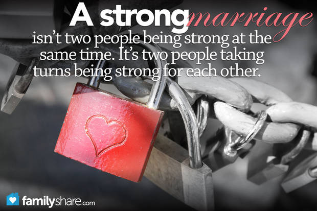 photo -       A strong marriage isnt two people being strong at the same time. Its two people taking turns being strong for each other.