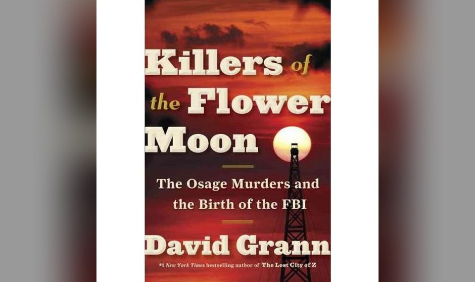 Book review: 'Killers of the Flower Moon' examines the Osage