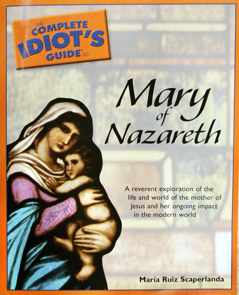 Photo - The book cover to 'The Complete Idiot's Guide to Mary of Nazareth' written by Maria Ruiz Scaperlanda that breaks down  the life of Mary of Nazareth taken at the Our Lady Cathedral on Thursday, Nov. 16, 2006, in Oklahoma City, Okla.      by Chris Landsberger, The Oklahoman  ORG XMIT: KOD